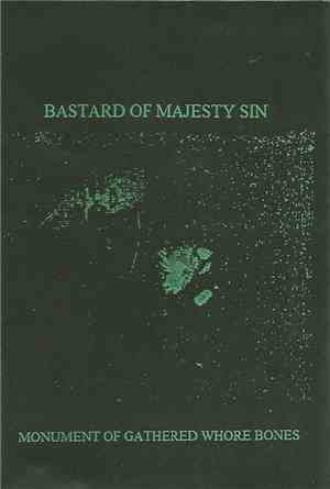 Bastard Of Majesty Sin - Monument Of Gathered Whore Bones