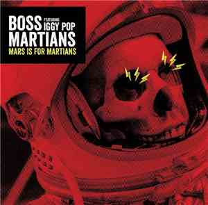 Boss Martians Featuring Iggy Pop - Mars Is For Martians