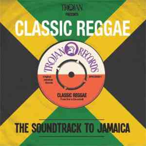 Various - Trojan Presents: Classic Reggae - The Soundtrack To Jamaica