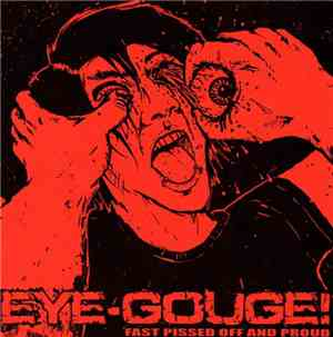 Eye-Gouge! - Fast Pissed Off And Proud