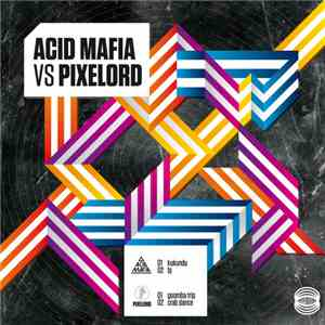 Acid Mafia Vs Pixelord - Acid Mafia Vs Pixelord download